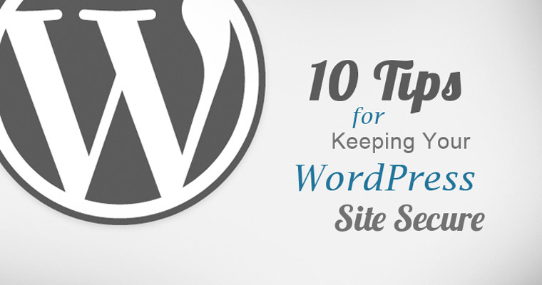 http://www.searchenginejournal.com/10-tips-keeping-wordpress-site-secure/132421/