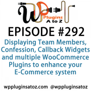 It's Episode 292 and we've got plugins for Displaying Team Members, Confession, Callback Widgets and multiple WooCommerce Plugins to enhance your E-Commerce system. It's all coming up on WordPress Plugins A-Z!