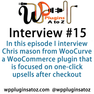 It's Episode 15 of the Interview Show for WP Plugins A to Z. In this episode, I interview Chris mason from WooCurve a WooCommerce plugin that is focused on one-click upsells after checkout