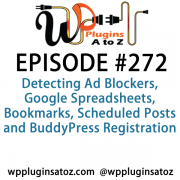 It's Episode 272 and we've got plugins for Detecting Ad Blockers, Google Spreadsheets, Bookmarks, Scheduled Posts and BuddyPress Registration. It's all coming up on WordPress Plugins A-Z!