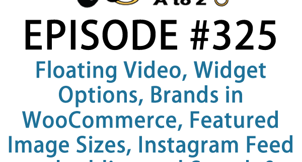 It's Episode 325 and we've got plugins for Floating Video, Widget Options, Brands in WooCommerce, Featured Image Sizes, Instagram Feed embedding and Search & Replace. It's all coming up on WordPress Plugins A-Z!