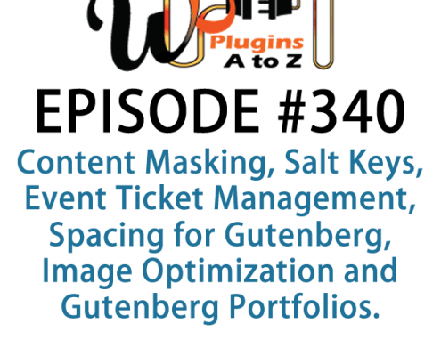 It's Episode 340 and we've got plugins for Content Masking, Salt Keys, Event Ticket Management, Spacing for Gutenberg, Image Optimization and Gutenberg Portfolios. It's all coming up on WordPress Plugins A-Z!