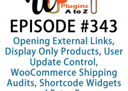 It's Episode 343 and we've got plugins for Opening External Links, Display Only Products, User Update Control, WooCommerce Shipping Audits, Shortcode Widgets and Extra Fees. It's all coming up on WordPress Plugins A-Z!