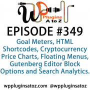 It's Episode 349 and we've got plugins for Goal Meters, HTML Shortcodes, Cryptocurrency Price Charts, Floating Menus, Gutenberg Editor Block Options and Search Analytics. It's all coming up on WordPress Plugins A-Z!