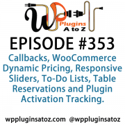 It's Episode 353 and we've got plugins for Callbacks, WooCommerce Dynamic Pricing, Responsive Sliders, To-Do Lists, Table Reservations and Plugin Activation Tracking. Those plugins and listener feedback, all coming up on WordPress Plugins A-Z!