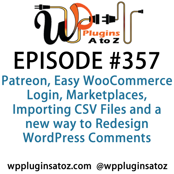It's Episode 357 and we've got plugins for Patreon, Easy WooCommerce Login, Marketplaces, Importing CSV Files and a new way to Redesign WordPress Comments. It's all coming up on WordPress Plugins A-Z!