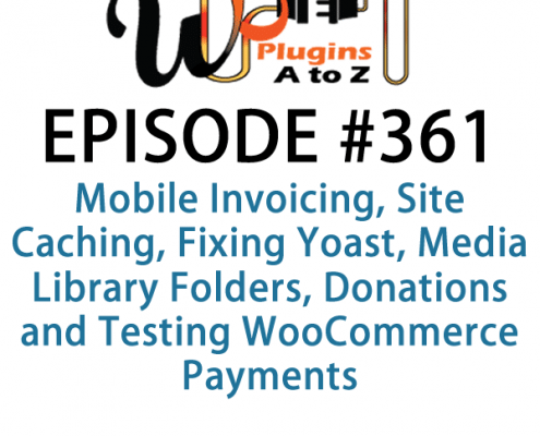 It's Episode 361 and we've got plugins for Mobile Invoicing, Site Caching, Fixing Yoast, Media Library Folders, Donations and Testing WooCommerce Payments. It's all coming up on WordPress Plugins A-Z!