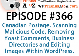 It's Episode 366 and we've got plugins for Canadian Postage, Scanning Malicious Code, Removing Yoast Comments, Business Directories and Editing Images Within WordPress. It's all coming up on WordPress Plugins A-Z!