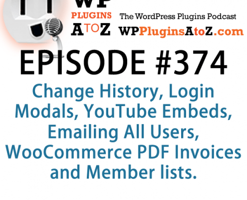 It's Episode 374 and we've got plugins for Change History, Login Modals, YouTube Embeds, Emailing All Users, WooCommerce PDF Invoices and Member lists. It's all coming up on WordPress Plugins A-Z!