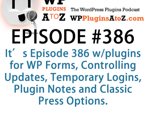 It's Episode 386 and I've got plugins for WP Forms, Controlling Updates, Temporary Logins, Plugin Notes and Classic Press Options. It's all coming up on WordPress Plugins A-Z! (1)