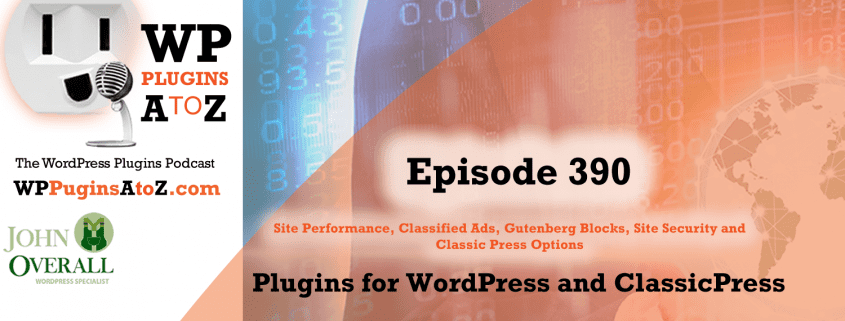 It's Episode 390 and I've got plugins for Site Performance, Classified Ads, Gutenberg Blocks, Site Security and Classic Press Options. It's all coming up on WordPress Plugins A-Z