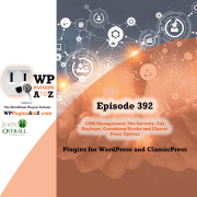 It's Episode 392 and I've got plugins for CMS Management, Site Security, Site Backups, Gutenberg Blocks and Classic Press Options. It's all coming up on WordPress Plugins A-Z!