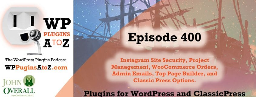 It's episode 400 and I've got plugins for Instant Site Security, Project Management, WooCommerce Orders, Admin Emails, Top Page Builder, and Elementor for Classic Press. It's all coming up on WordPress Plugins A-Z!