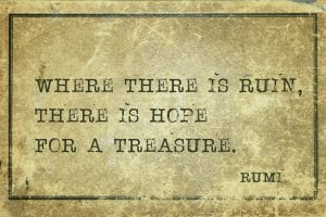 "faded text reading ""where there is ruin, there is hope for a treasure."""