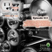 text reading WP Plugins A to Z episode 413 and show opener over a mechanical background