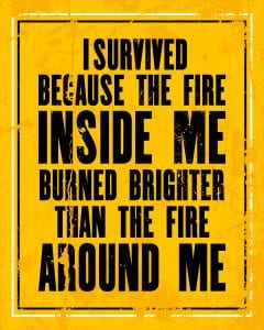 """i survived because the fire inside me burned brighter than the fire around me"" on a yellow background"