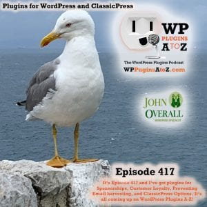 It's Episode 417 and I've got plugins for Sponsorships, Customer Loyalty, Preventing Email harvesting, and ClassicPress Options. It's all coming up on WordPress Plugins A-Z!