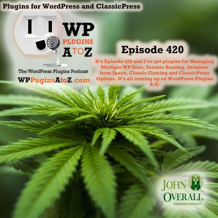 It's Episode 420 and I've got plugins for Managing Multiple WP Sites, Zombie Hunting, Invaders from Space, Classic Gaming and ClassicPress Options. It's all coming up on WordPress Plugins A-Z!