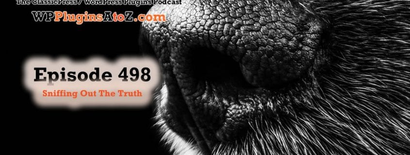 Sniffing Out The Truth It's Episode 498 - We have plugins for Bro-Me Baby, Gambling, Events, Name Games, to Infinity and back....., and ClassicPress Options. It's all coming up on WordPress Plugins A-Z! DesignBro Business Name Generator, Raffle Play Woocommerce, Subscriber Addons for The Events Calendar, Night Eye, Infinite Uploads, Wpit Funny Name Generator and ClassicPress options on Episode 498.